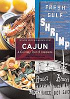 Cajun, a culinary tour of Louisiana : 70 classic recipes with a French accent