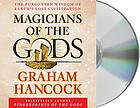 Magicians of the gods : [the forgotten wisdom of earth's lost civilization]