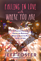 Falling in love with where you are : a year of prose and poetry on radically opening up to the pain and joy of life
