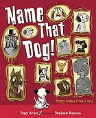 Name that dog! : puppy poems from A to Z