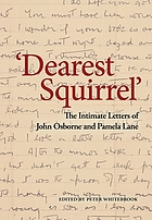 'Dearest Squirrel...' : the intimate letters of John Osborne and Pamela Lane.