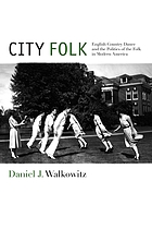 City folk : English country dance and the politics of the folk in modern America
