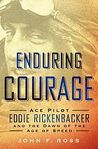 Enduring courage : ace pilot Eddie Rickenbacker and the dawn of    the age of speed