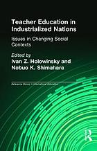 Teacher education in industrialized nations : issues in changing social contexts