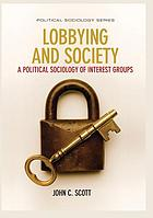 Lobbying and society : a political sociology of interest groups