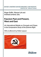 Fascism past and present, West and East : an international debate on concepts and cases in the comparative study of the extreme right