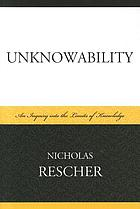 Unknowability an inquiry into the limits of knowledge