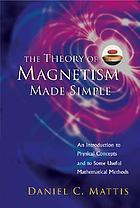 The theory of magnetism made simple : an introduction to physical concepts and to some useful mathematical methods