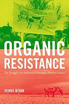 Organic resistance : the struggle over industrial farming in postwar France