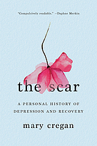 The scar : a personal history of depression and recovery