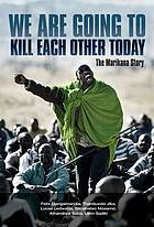 We are going to kill each other today : the Marikana story