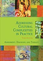 Addressing cultural complexities in practice : assessment, diagnosis, and therapy