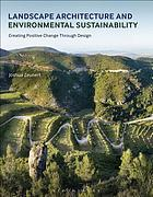 Landscape architecture and environmental sustainability. Creating positive change through design.