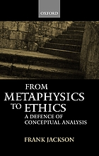 From metaphysics to ethics a defence of conceptual analysis