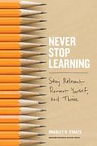 Never stop learning : stay relevant, reinvent yourself, and thrive