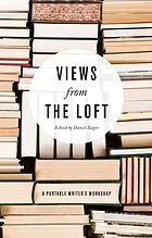 Views from the loft : a portable writer's workshop