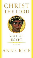 Christ the Lord : out of Egypt (#1) : a novel