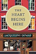 The heart begins here : a novel