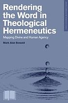 Rendering the word in theological hermeneutics : mapping divine and human agency