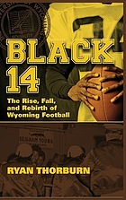 Black 14 : the rise, fall, and rebirth of Wyoming football