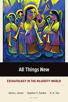 Book cover for All Things New : eschatology in the majority world by Gene L Green, Stephen T Pardue, Khiok-Khng Yeo