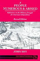 A people numerous and armed : reflections on the military struggle for American independence
