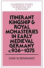 Itinerant kingship and royal monasteries in early medieval Germany, c. 936-1075