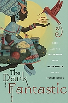 Book cover for The Dark Fantastic : race and the imagination from Harry Potter to The hunger games by Ebony Elizabeth Thomas