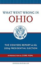 What went wrong in Ohio : the Conyers report on the 2004 presidential election