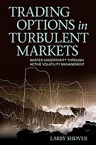 Trading options in turbulent markets : master uncertainty through active volatility management. - Description based on print version record. - Includes index
