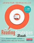 The reading strategies book : your everything guide to developing skilled readers