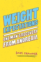 Weight expectations : one man's recovery from anorexia