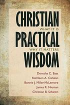 Christian practical wisdom : what it is, why it matters