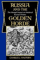 Russia and the Golden Horde : the Mongol impact on medieval Russian history