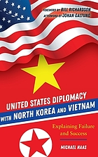 United States diplomacy with North Korea and Vietnam : explaining failure and success