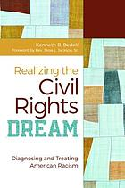 Realizing the civil rights dream : diagnosing and treating American racism