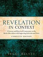 Revelation in Context : a literary and historical commentary on the book of Revelation with supporting referents and notes