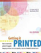 Getting it printed : how to work with printers and graphic imaging services to assure quality, stay on schedule and control costs
