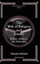 The web of religion and science : Bellah, Giddens, and Habermas