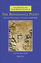 The Renaissance pulpit : art and preaching in Tuscany, 1400-1550