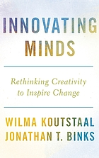Innovating minds : rethinking creativity to inspire change