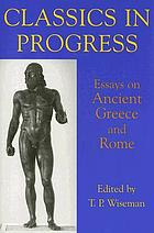 Classics in progress : essays on ancient Greece and Rome