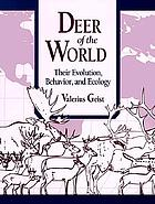 Deer of the world : their evolution, behaviour and ecology