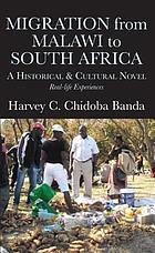 Migration from Malawi to South Africa : a Historical and Cultural Novel.
