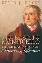 The road to Monticello : the life and mind of Thomas Jefferson