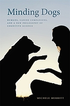 Minding dogs : humans, canine companions, and a new philosophy of cognitive science