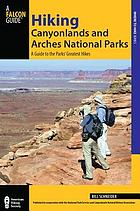 Hiking canyonlands and arches national parks : a guide to the parks' greatest hikes