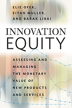 Innovation equity : assessing and managing the monetary value of new products and services
