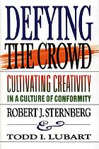 Defying the crowd : cultivating creativity in a culture of conformity