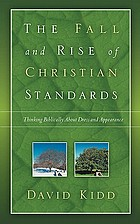The fall and rise of Christian standards : thinking Biblically about dress and appearance